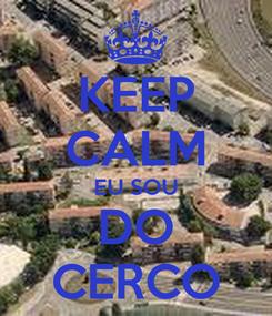 Poster: KEEP CALM EU SOU DO CERCO