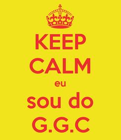Poster: KEEP CALM eu sou do G.G.C