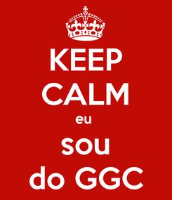 Poster: KEEP CALM eu  sou do GGC