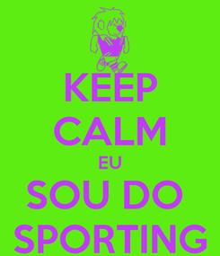 Poster: KEEP CALM EU SOU DO  SPORTING