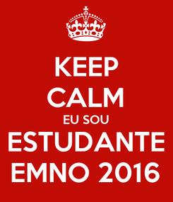 Poster: KEEP CALM EU SOU ESTUDANTE EMNO 2016