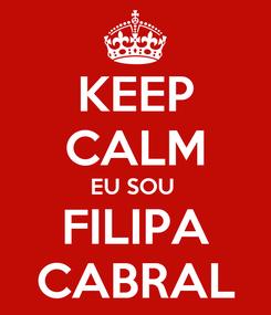 Poster: KEEP CALM EU SOU  FILIPA CABRAL