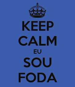 Poster: KEEP CALM EU SOU FODA