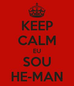 Poster: KEEP CALM EU SOU HE-MAN