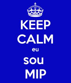 Poster: KEEP CALM eu sou  MIP