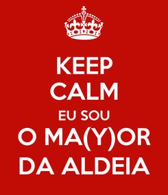 Poster: KEEP CALM EU SOU O MA(Y)OR DA ALDEIA