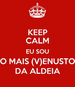Poster: KEEP CALM EU SOU O MAIS (V)ENUSTO DA ALDEIA