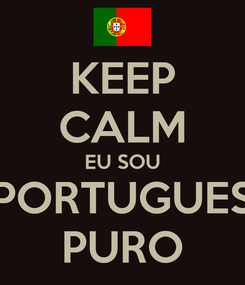 Poster: KEEP CALM EU SOU PORTUGUES PURO