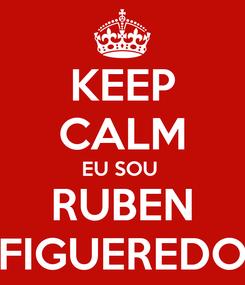 Poster: KEEP CALM EU SOU  RUBEN FIGUEREDO