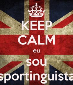 Poster: KEEP CALM eu sou sportinguista