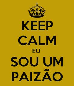 Poster: KEEP CALM EU  SOU UM PAIZÃO