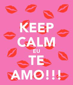 Poster: KEEP CALM EU TE AMO!!!