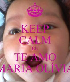 Poster: KEEP CALM EU TE AMO MARIA OLÍVIA