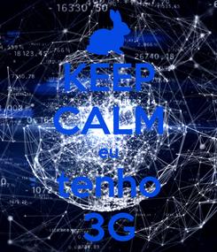 Poster: KEEP CALM eu tenho 3G