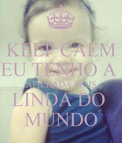 Poster: KEEP CALM EU TENHO A  AFILHADA MAIS LINDA DO  MUNDO