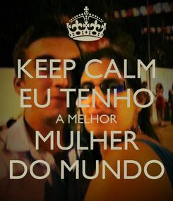 Poster: KEEP CALM EU TENHO A MELHOR MULHER DO MUNDO