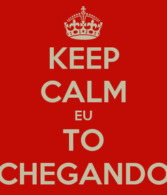 Poster: KEEP CALM EU TO CHEGANDO