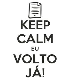 Poster: KEEP CALM EU VOLTO JÁ!