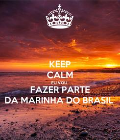 Poster: KEEP CALM EU VOU  FAZER PARTE DA MARINHA DO BRASIL