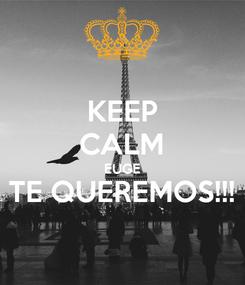 Poster: KEEP CALM EUGE TE QUEREMOS!!!