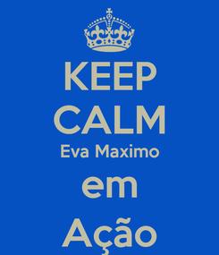 Poster: KEEP CALM Eva Maximo em Ação