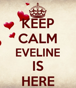 Poster: KEEP CALM EVELINE IS HERE