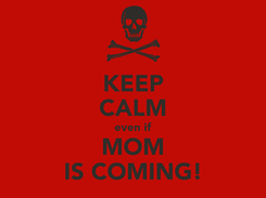 Poster: KEEP CALM even if MOM IS COMING!