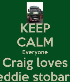 Poster: KEEP CALM Everyone Craig loves eddie stobart