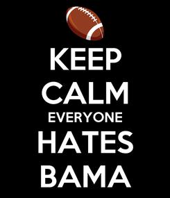 Poster: KEEP CALM EVERYONE HATES BAMA