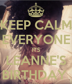 Poster: KEEP CALM EVERYONE ITS LEANNE'S BIRTHDAY
