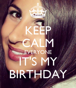 Poster: KEEP CALM EVERYONE IT'S MY BIRTHDAY