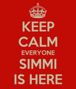 Poster: KEEP CALM EVERYONE SIMMI IS HERE