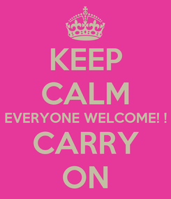 Poster: KEEP CALM EVERYONE WELCOME! ! CARRY ON
