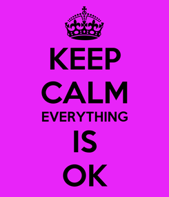 Poster: KEEP CALM EVERYTHING IS OK