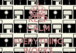 Poster: KEEP CALM  EVERYTHING WORKS