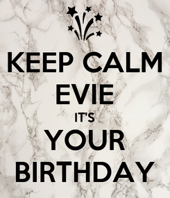 Poster: KEEP CALM EVIE IT'S YOUR BIRTHDAY