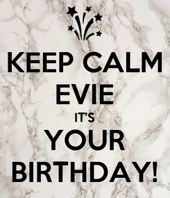 Poster: KEEP CALM EVIE IT'S YOUR BIRTHDAY!