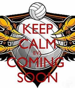 Poster: KEEP CALM EVL COMING  SOON
