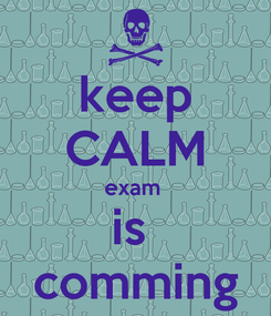 Poster: keep CALM exam  is  comming