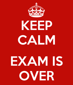 Poster: KEEP CALM  EXAM IS OVER