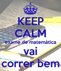 Poster: KEEP CALM exame de matemática vai correr bem