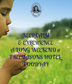 Poster: KEEP CALM & EXPERIENCE A LONG WEEKEND @ FREEMASONS HOTEL TOODYAY