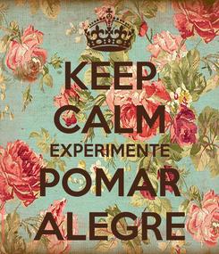 Poster: KEEP CALM EXPERIMENTE POMAR ALEGRE