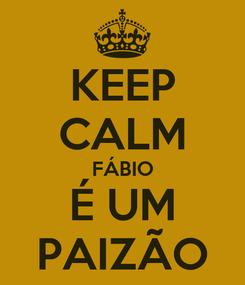 Poster: KEEP CALM FÁBIO É UM PAIZÃO
