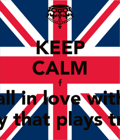 Poster: KEEP CALM f fall in love with  the boy that plays trumpet
