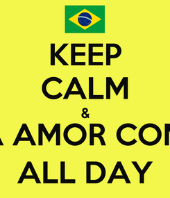 Poster: KEEP CALM & FAÇA AMOR COMIGO  ALL DAY