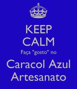"""Poster: KEEP CALM Faça """"gosto"""" no Caracol Azul Artesanato"""