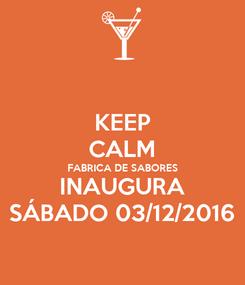 Poster: KEEP CALM FABRICA DE SABORES INAUGURA SÁBADO 03/12/2016
