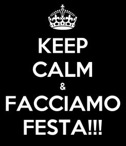 Poster: KEEP CALM & FACCIAMO FESTA!!!