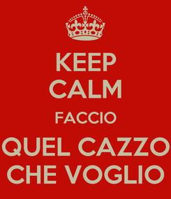 Poster: KEEP CALM FACCIO QUEL CAZZO CHE VOGLIO